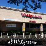 Get a Shot, Give a Shot at Walgreens