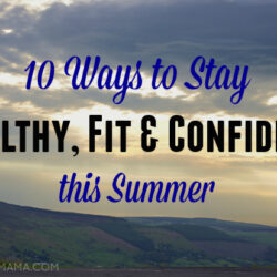 10 Ways to Stay Healthy, Fit & Confident this Summer