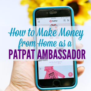 How to Make Money from Home as a PatPat Ambassador