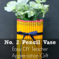 DIY Teacher Appreciation Gift: Cute No. 2 Pencil Vase with Flowers