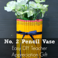 Easy DIY Teacher Appreciation Gift: No. 2 Pencil Vase with Flowers